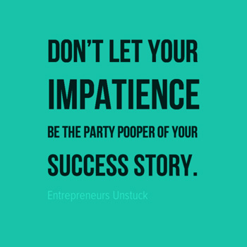 Impatience Can Destroy Your Success