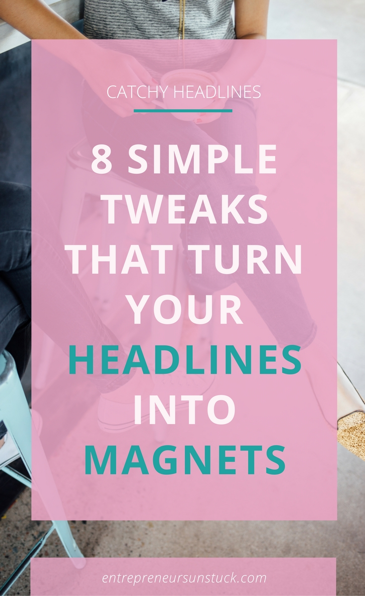 Don't know how to create headlines that get the attention of your audience? These 8 simple tweaks will ease up your title-writing, turning your headlines into magic lead magnets!