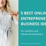 Best Online Entrepreneur Business Ideas For Newbies And Advanced Marketers