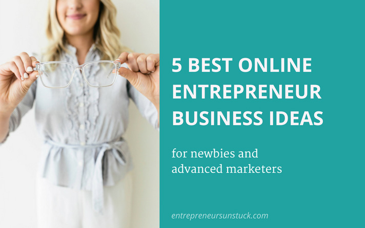 5 Best Online Entrepreneur Business Ideas for Newbies and Advanced Marketers