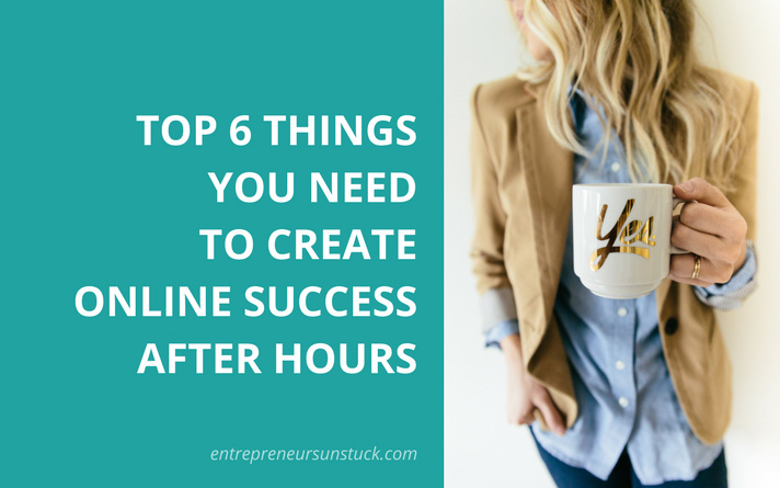 Top 6 Things You Need to Create Online Success After Hours