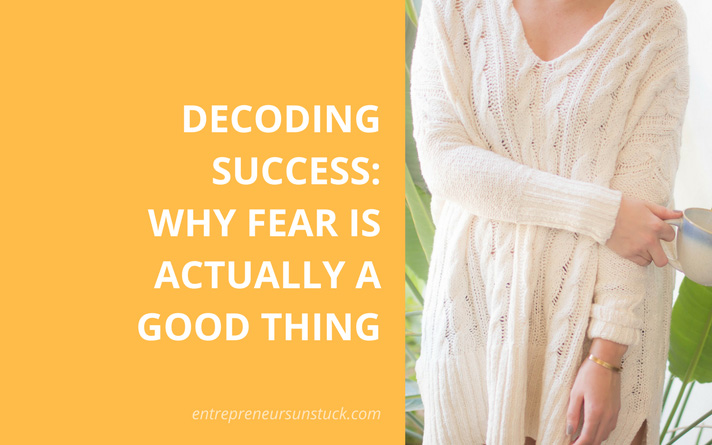 Decoding Success: Why Fear Is Actually a Good Thing