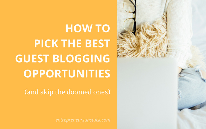 How to Pick the Best Guest Blogging Opportunities (And Skip the Doomed Ones)
