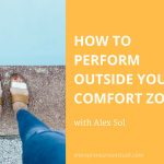 How to perform outside your comfort zone