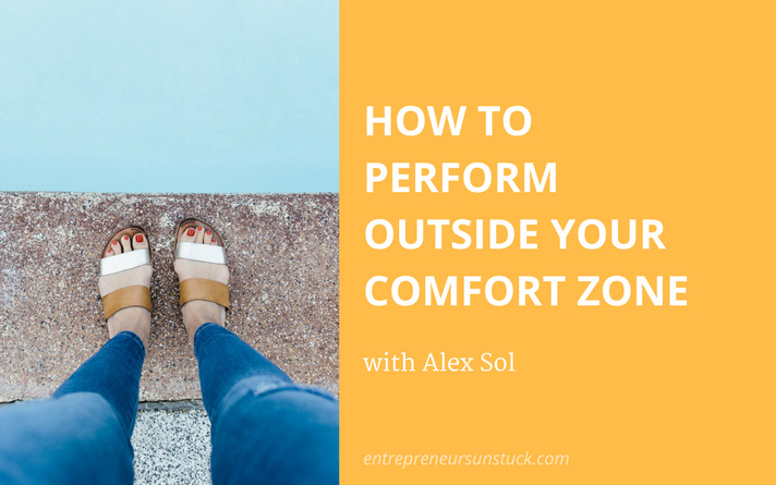 How to Perform Outside Your Comfort Zone – with Alex Sol