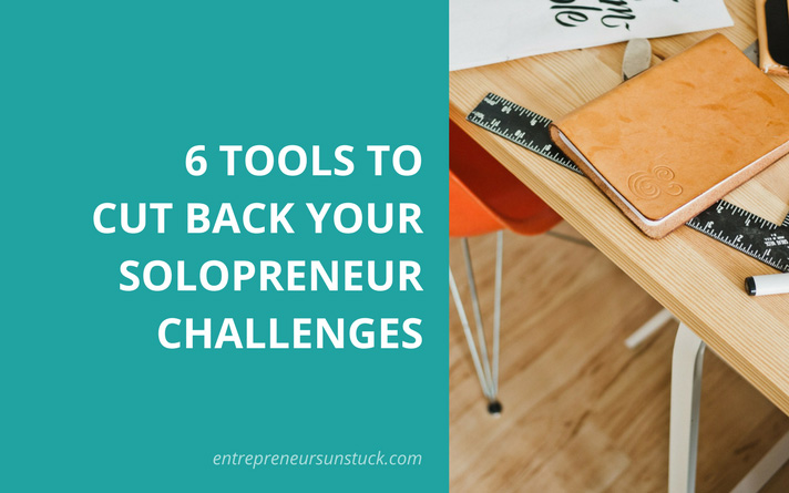 6 Tools to Cut Back Your Solopreneur Challenges