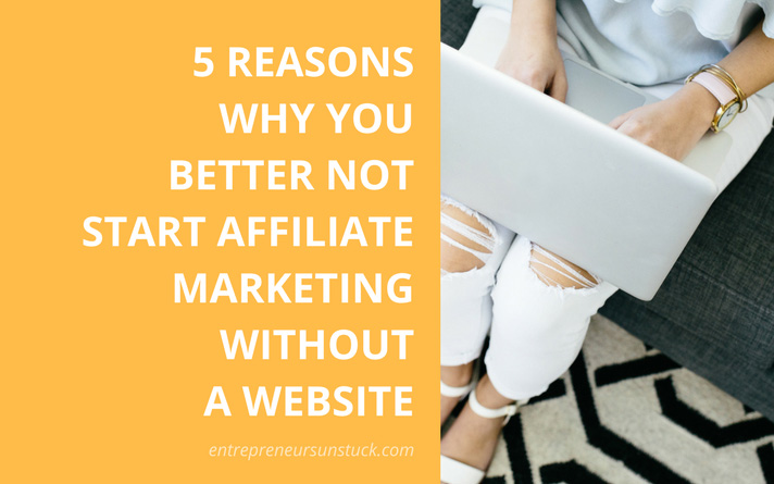 5 Reasons Why You Better Not Start Affiliate Marketing Without a Website