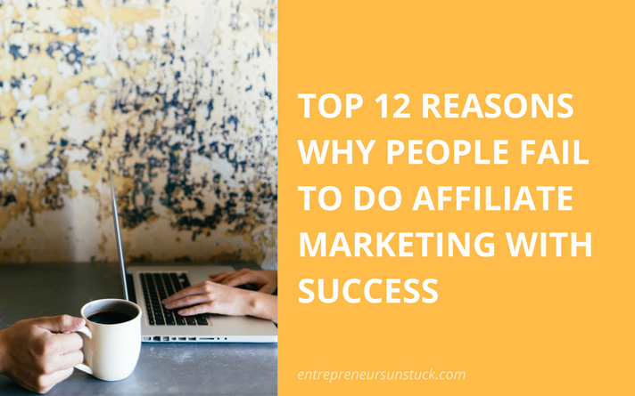 Top 12 Reasons Why People Fail to Do Affiliate Marketing with Success